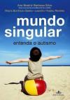 Mundo singular: entenda o autismo - Mayra Bonifacio Gaiato, Leandro Thadeu Reveles, Ana Beatriz Barbosa Silva
