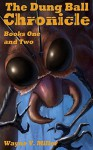 The Dung Ball Chronicle: Books One and Two - Wayne V. Miller