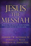 Jesus the Messiah: Tracing the Promises, Expectations, and Coming of Israel's King - Herbert W. Bateman IV, Darrell L. Bock, Gordon H. Johnston