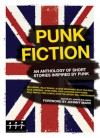 Punk Fiction: An Anthology of Short Stories Inspired by Punk - Janine Bullman, Johnny Marr, Nicholas Hogg, Kate Pullinger, Laura Oldfield Ford, Will Hodgkinson, Stewart Home, John Robb, Billy Childish, Lydia Lunch, Jay Clifton, Max Decharne, Cathi Unsworth, Salena Godden, Lane Ashfeldt