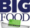 Big Food: Amazing ways to cook, store, freeze, and serve everything you buy in bulk - Elissa Altman