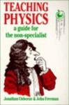 Teaching Physics: A Guide for the Non-Specialist - Jonathan Osborne, John Freeman