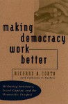 Making Democracy Work Better: Mediating Structures, Social Capital, and the Democratic Prospect - Richard A. Couto