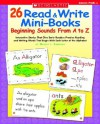26 Read & Write Mini-Books: Beginning Sounds From A to Z: Interactive Stories That Give Early Readers Practice Reading and Writing Words That Begin With Each Letter of the Alphabet - Nancy I. Sanders