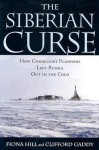 The Siberian Curse: How Communist Planners Left Russia Out in the Cold - Fiona Hill, Clifford Gaddy