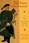 The Tatar Whirlwind: A Novel of Seventeenth-Century East Asia - Ryōtarō Shiba, Joshua A. Fogel