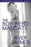 The Boyfriend Mandate (The Boyfriend Chronicles Book 2) - River Jaymes