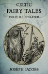 Celtic Fairy Tales: Fully Illustrated - Joseph Jacobs, John Batten