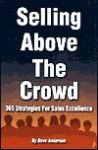 Selling Above The Crowd: 365 Strategies For Sales Excellence - Dave Anderson
