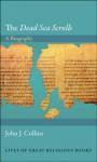 "The ""Dead Sea Scrolls"": A Biography - John J. Collins"