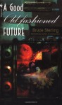 A Good Old Fashioned Future - Bruce Sterling