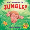 Who's Hiding in the Jungle (Hide-&-seek Fun Book) - Debbie Tarbett