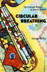 Circular Breathing: The Cultural Politics of Jazz in Britain - George McKay