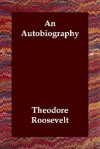 An Autobiography - Theodore Roosevelt