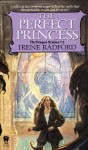 The Perfect Princess - Irene Radford