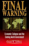 Final Warning: Economic Collapse and the Coming World Government - Grant R. Jeffrey