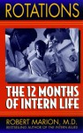Rotations: The Twelve Months of Intern Life - Robert Marion