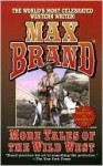 More Tales of the Wild West - Max Brand