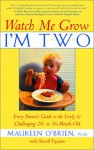 Watch Me Grow: I'm Two: Every Parent's Guide to the Lively & Challenging 24- to 36-Month-Old - Maureen O'Brien