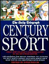 The Daily Telegraph Century of Sport: Great Sporting Events and Personalities of the 20th Century - David Welch