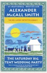 The Saturday Big Tent Wedding Party: More from the No. 1 Ladies' Detective Agency Novel - Alexander McCall Smith