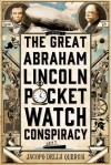 The Great Abraham Lincoln Pocket Watch Conspiracy - Jacopo della Quercia