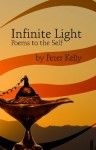 Infinite Light, Poems to the Self - Peter Kelly