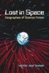 Lost in Space: Geographies of Science Fiction - Rob Kitchin, James Kneale