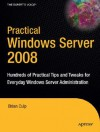 Practical Windows Server 2008: Hundreds Of Practical Tips And Tweaks For Everyday Windows Server Administration - Brian Culp, Guy Yardeni