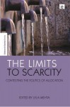 The Limits to Scarcity: Contesting the Politics of Allocation (The Earthscan Science in Society Series) - Lyla Mehta