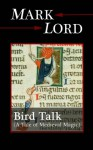 Bird Talk: A Tale of Medieval Magic - Mark Lord