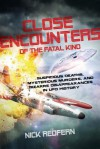 Close Encounters of the Fatal Kind: Suspicious Deaths, Mysterious Murders, and Bizarre Disappearances in UFO History - Nick Redfern