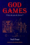 God Games: What Do You Do Forever? - Neil Freer, Zecharia Sitchin