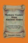Mystery 'Codes' from Ancient Times: Unraveling Connections: Ancient 'Codes', Stealthy Secrets, Edgar Cayce and More - Donald L. Parks