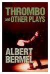 Thrombo and Other Plays - Albert Bermel