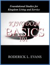 Kingdom Basics 101: Foundational Studies for Kingdom Living and Service - Roderick L. Evans