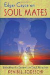 Edgar Cayce on Soul Mates: Unlocking the Dynamics of Soul Attraction - Kevin J. Todeschi