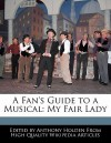 A Fan's Guide to a Musical: My Fair Lady - Anthony Holden