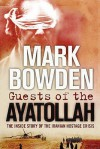 Guests Of The Ayatollah: The First Battle In The West's War On Militant Islam - Mark Bowden