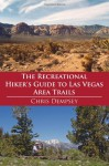 The Recreational Hiker's Guide to Las Vegas Area Trails: A Compilation of Level 1, 2, and 3 Hikes in the Area Immediately Surrounding Las Vegas - Chris Dempsey