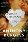 Nothing Like the Sun: A Story of Shakespeare's Love-Life - Anthony Burgess