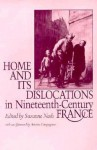 Home And Its Dislocations In Nineteenth Century France - Susie Nash, Suzanne Nash