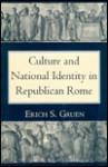 Culture and National Identity in Republican Rome - Erich S. Gruen