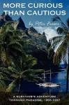 More Curious Than Cautious: A Survivor's Adventure Through Paradise: 1955 1957 - Peter Fraser