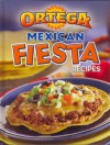ORTEGA MEXICAN FIESTA RECIPES - INC. B & G FOODS, Publications International Ltd.