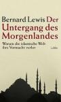 Der Untergang des Morgenlandes. Warum die islamische Welt die Vormacht verlor - Bernard Lewis