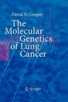 The Molecular Genetics of Lung Cancer - David N. Cooper