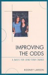 Improving the Odds: A Basis for Long-Term Change - Rodney Larson