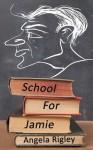 School for Jamie - Angela Rigley