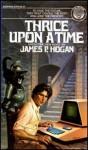 Thrice upon a Time - James P. Hogan